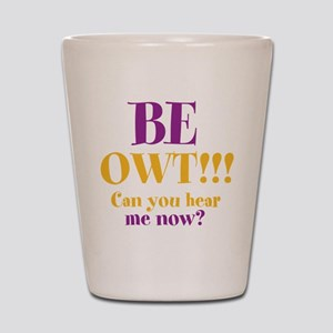 BE OWT!!! Shot Glass