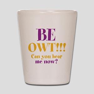 BE OWT!!! Shot Glass