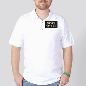 Never Give Up Golf Shirt