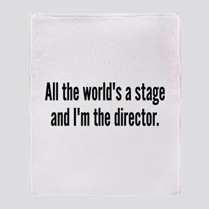 World's a Stage I'm Directing Throw Blanket
