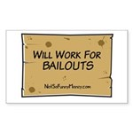 Will Work for Bailouts 2 Sticker (Rectangle)