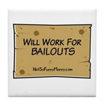Will Work for Bailouts 2 Tile Coaster