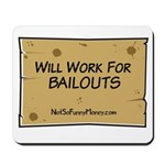 Will Work for Bailouts 2 Mousepad