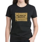 Will Work for Bailouts 2 Women's Dark T-Shirt