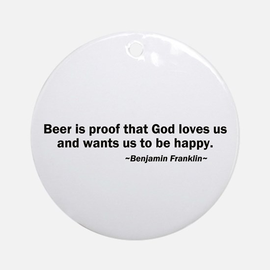 Beer is Proof God Loves Us Ornament (Round)