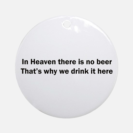 In Heaven There is No Beer Ornament (Round)