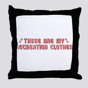 These Are My Recreation Clothes Throw Pillow