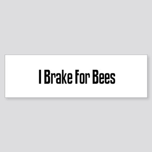I Brake For Bees Bumper Sticker