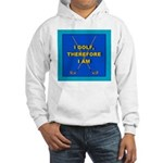 I golf, therefore I am Hooded Sweatshirt