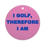 I golf, therefore I am (pink) Ornament (Round)