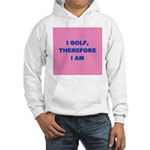 I golf, therefore I am (pink) Hooded Sweatshirt