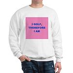 I golf, therefore I am (pink) Sweatshirt