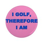 """I golf, therefore I am (pink) 3.5"""" Button (10"""