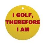 I golf, therefore I am. Ornament (Round)