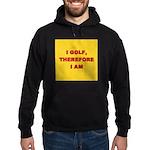 I golf, therefore I am. Hoodie (dark)