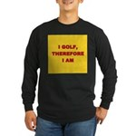 I golf, therefore I am. Long Sleeve Dark T-Shirt