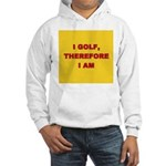 I golf, therefore I am. Hooded Sweatshirt