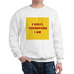 I golf, therefore I am. Sweatshirt