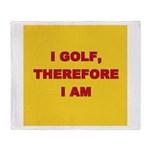 I golf, therefore I am. Throw Blanket