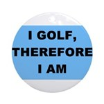 I golf, therefore I am Ornament (Round)