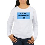 I golf, therefore I am Women's Long Sleeve T-Shirt