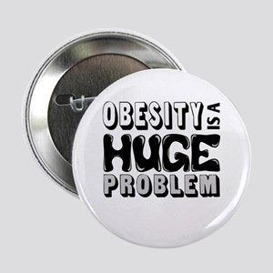 "Obesity Is A Huge Problem 2.25"" Button"