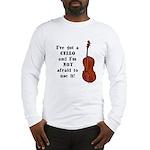 I've Got a Cello Long Sleeve T-Shirt