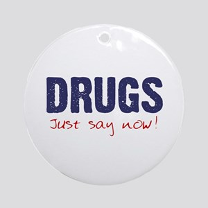 Drugs, Just say now! Ornament (Round)