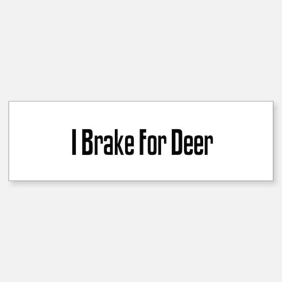 I Brake For Deer Bumper Bumper Bumper Sticker