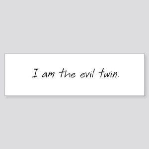 I am Evil Twin Bumper Sticker