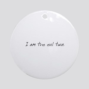 I am Evil Twin Ornament (Round)
