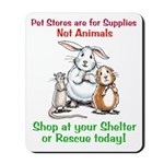 Pet Stores are for Supplies Mousepad