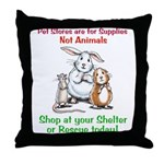 Pet Stores are for Supplies Throw Pillow