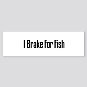 I Brake For Fish Bumper Sticker