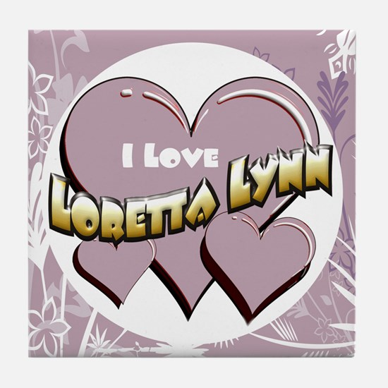 I Love Loretta Lynn Tile Coaster