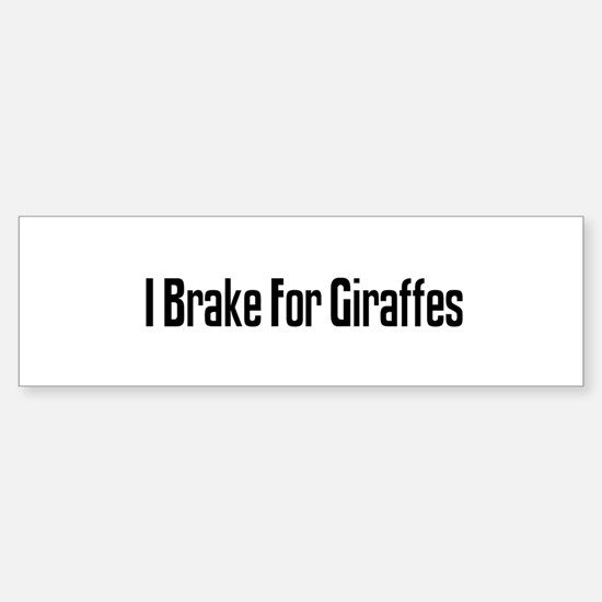 I Brake For Giraffes Bumper Bumper Bumper Sticker