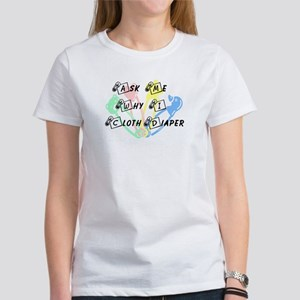 Ask me why I cloth diaper Women's T-Shirt