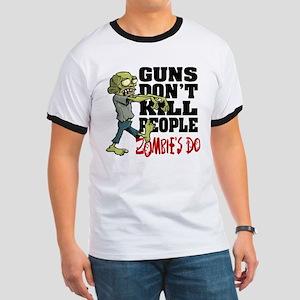 Guns Don't Kill People - Zombie's Do Ringer T