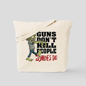 Guns Don't Kill People - Zombie's Do Tote Bag