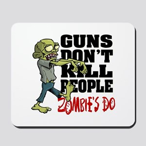 Guns Don't Kill People - Zombie's Do Mousepad