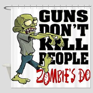 Guns Don't Kill People - Zombie's D Shower Curtain