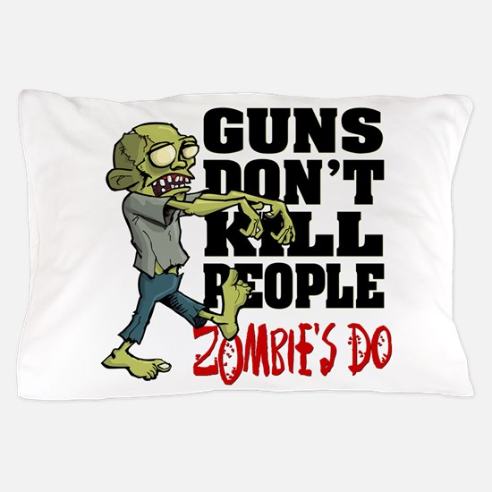 Guns Don't Kill People - Zombie's Do Pillow Case