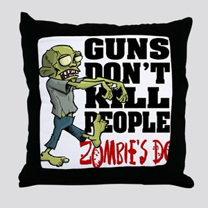 Guns Don't Kill People - Zombie's Do Throw Pillow