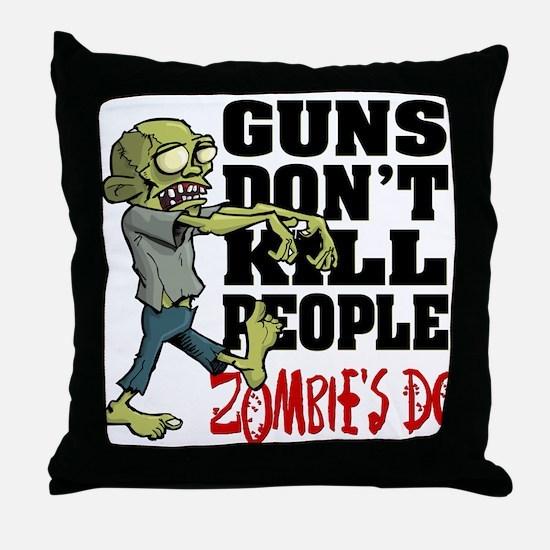 Guns Don't Kill People - Zombie's Do Throw Pillow