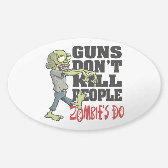 Guns Don't Kill People - Zombie's D Sticker (Oval)