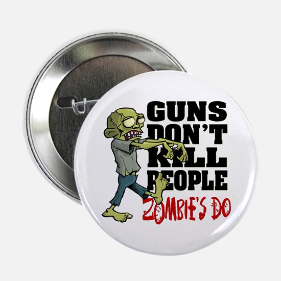 """Guns Don't Kill People - Zombie's Do 2.25"""" Button"""