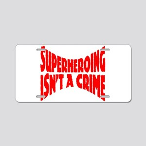 SuperHeroing isn't a crime Aluminum License Plate