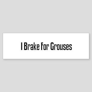 I Brake For Grouses Bumper Sticker