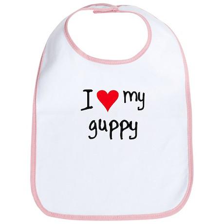 I LOVE MY Guppy Bib