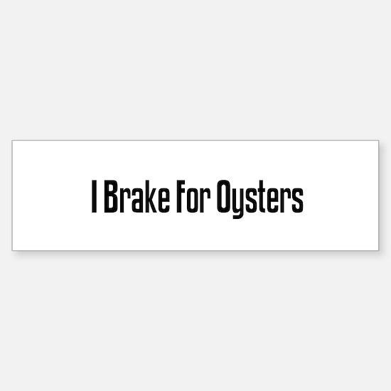 I Brake For Oysters Bumper Bumper Bumper Sticker